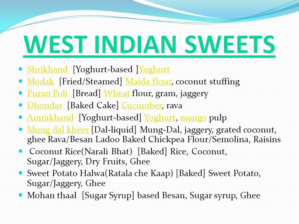 WEST INDIAN SWEETS Shrikhand [Yoghurt-based ]Yoghurt ShrikhandYoghurt Modak [Fried/Steamed] Maida flour, coconut stuffing ModakMaida flour Puran Poli