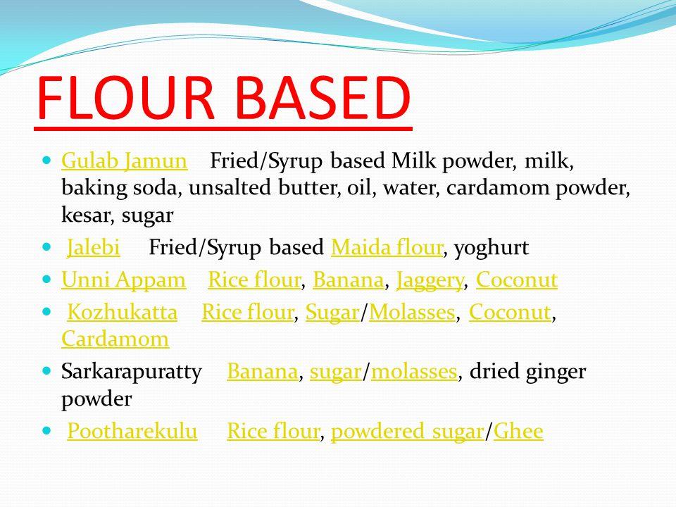 Milk Mysore Pak Skimmed milk powder, Sugar, Ghee Milk Mysore PakSugar Ghee Manoharam Rice flour, Gram flour, Jaggery, GheeRice flourGram flourJaggeryGhee Ada (food) Rice flour, grated Coconut, Jaggery or Sugar Ada (food)Rice flourCoconutJaggery Sugar