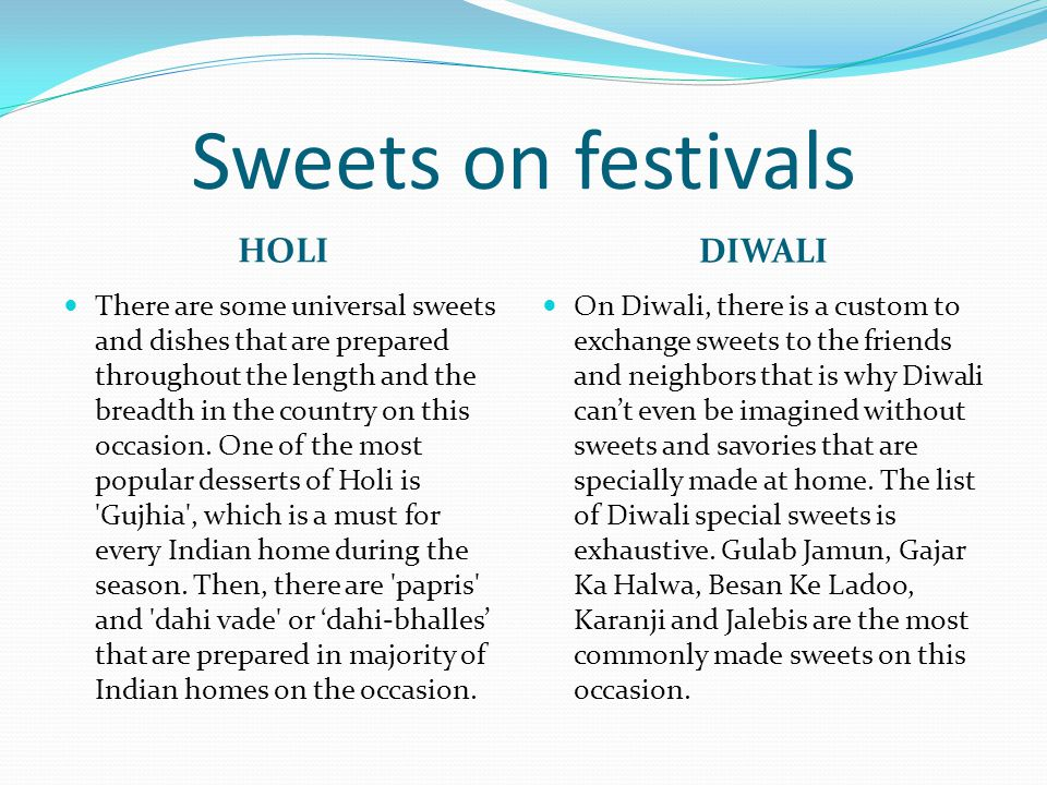 Sweets on festivals HOLI DIWALI There are some universal sweets and dishes that are prepared throughout the length and the breadth in the country on t