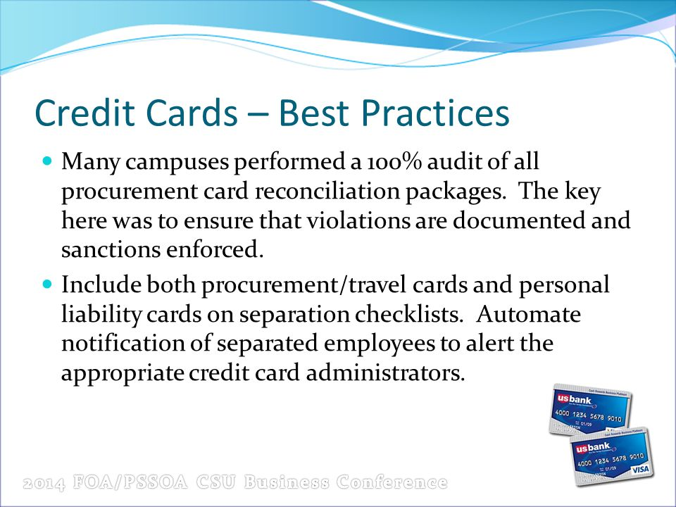 Credit Cards – Best Practices Many campuses performed a 100% audit of all procurement card reconciliation packages. The key here was to ensure that vi