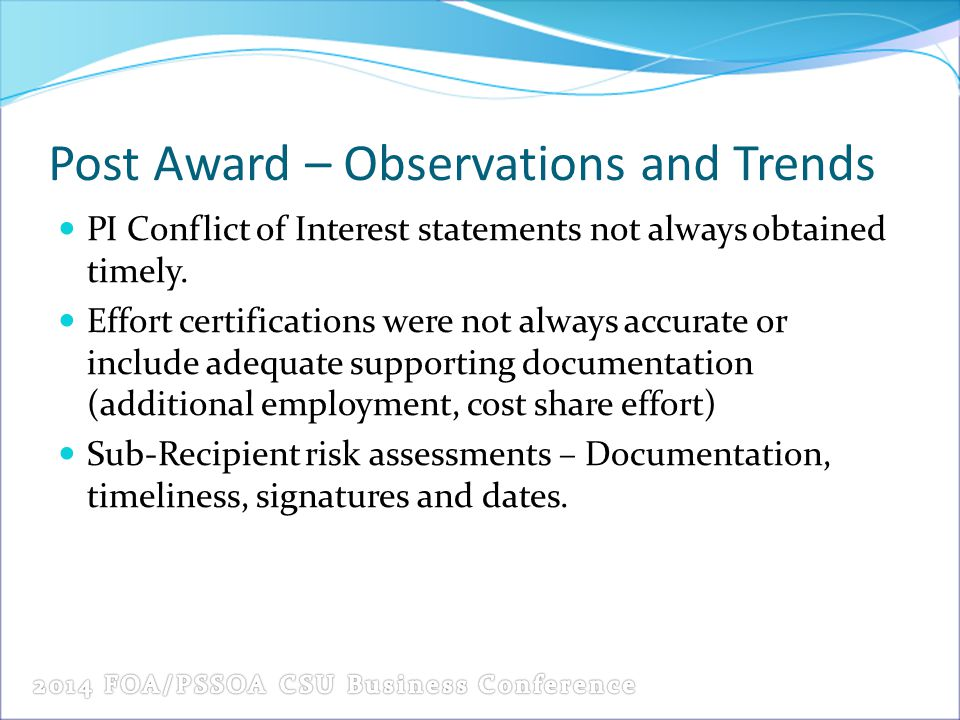 Post Award – Observations and Trends PI Conflict of Interest statements not always obtained timely. Effort certifications were not always accurate or