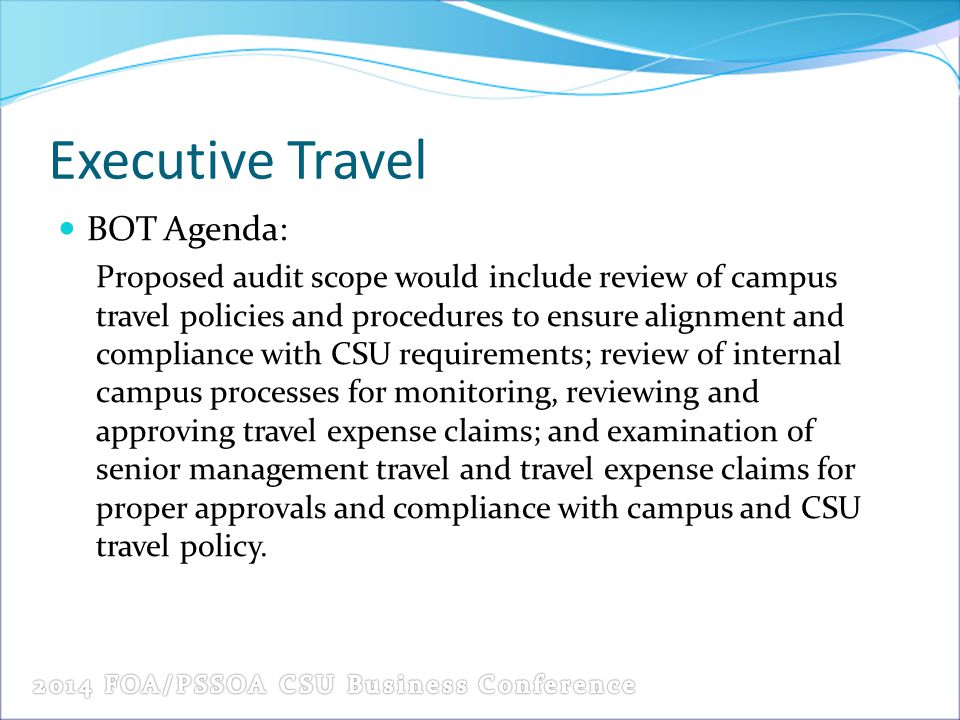Executive Travel BOT Agenda: Proposed audit scope would include review of campus travel policies and procedures to ensure alignment and compliance wit