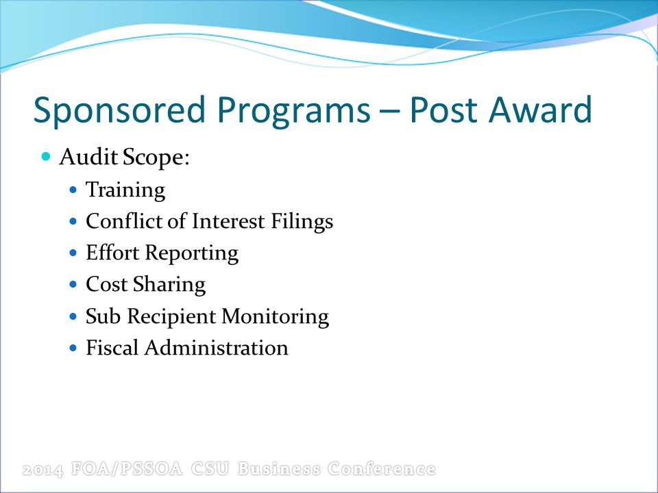 Sponsored Programs – Post Award Audit Scope: Training Conflict of Interest Filings Effort Reporting Cost Sharing Sub Recipient Monitoring Fiscal Admin