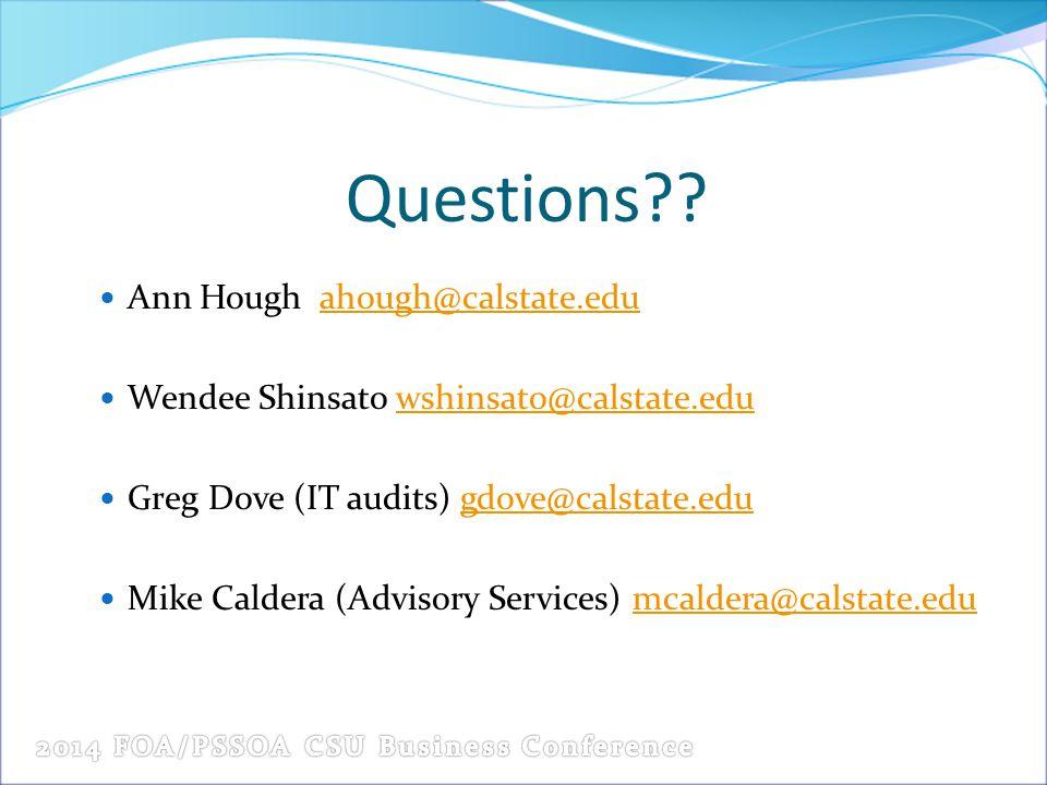 Questions?? Ann Hough ahough@calstate.eduahough@calstate.edu Wendee Shinsato wshinsato@calstate.eduwshinsato@calstate.edu Greg Dove (IT audits) gdove@