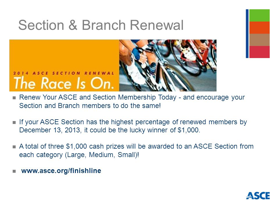 Section & Branch Renewal Renew Your ASCE and Section Membership Today - and encourage your Section and Branch members to do the same.