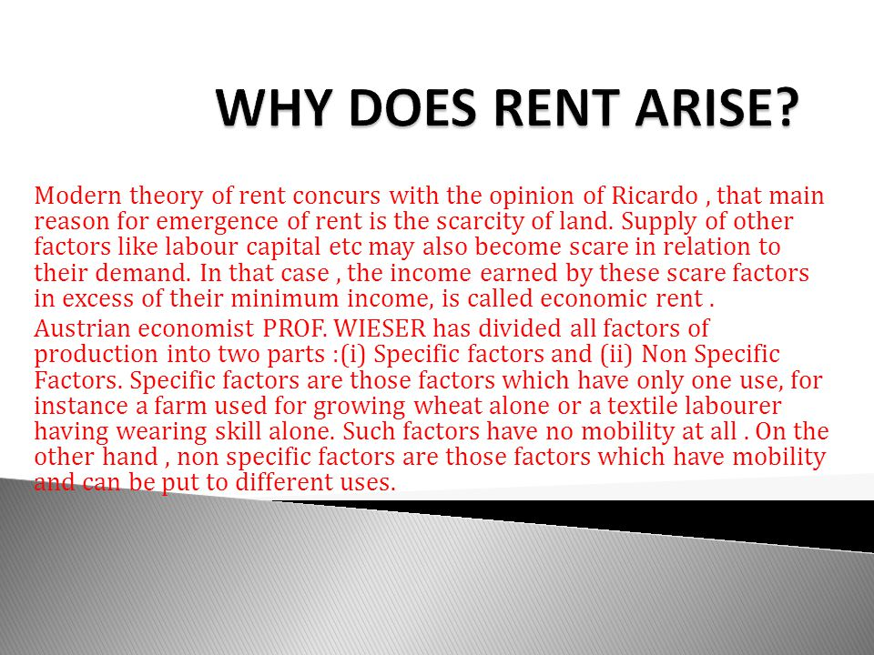 Modern theory of rent concurs with the opinion of Ricardo, that main reason for emergence of rent is the scarcity of land.