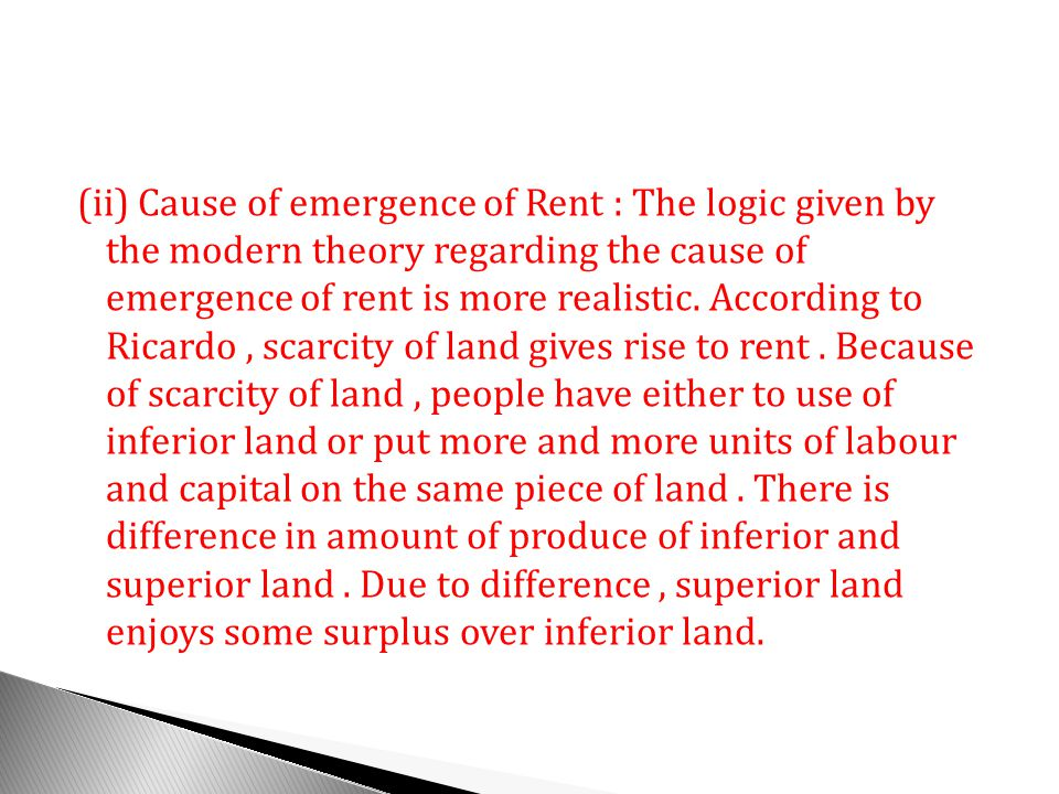 (ii) Cause of emergence of Rent : The logic given by the modern theory regarding the cause of emergence of rent is more realistic.