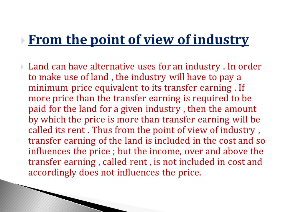From the point of view of industry Land can have alternative uses for an industry.