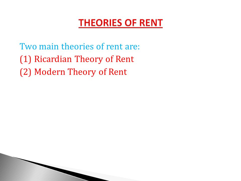 Two main theories of rent are: (1) Ricardian Theory of Rent (2) Modern Theory of Rent