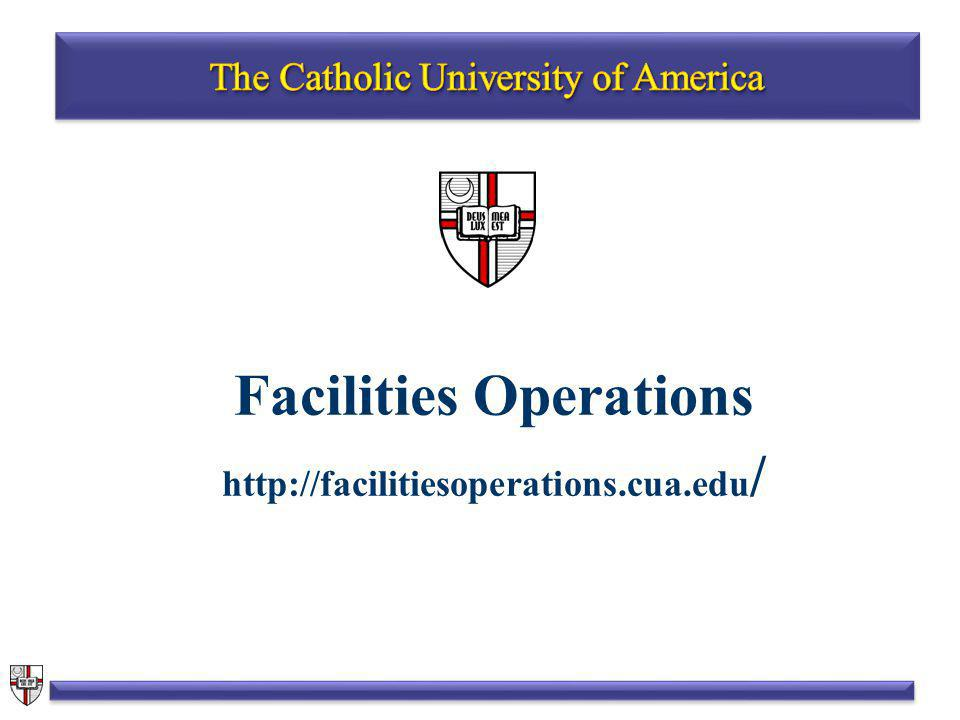 Facilities Operations http://facilitiesoperations.cua.edu /