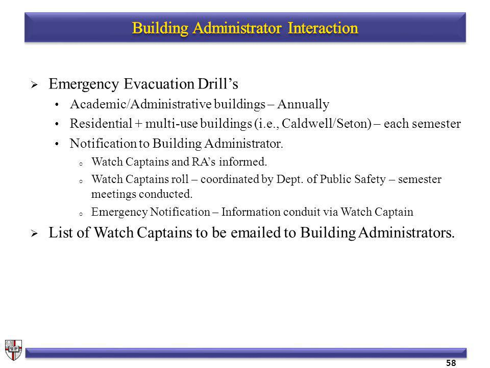 Emergency Evacuation Drills Academic/Administrative buildings – Annually Residential + multi-use buildings (i.e., Caldwell/Seton) – each semester Notification to Building Administrator.