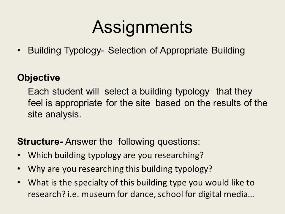 Assignments Building Typology- Selection of Appropriate Building Objective Each student will select a building typology that they feel is appropriate