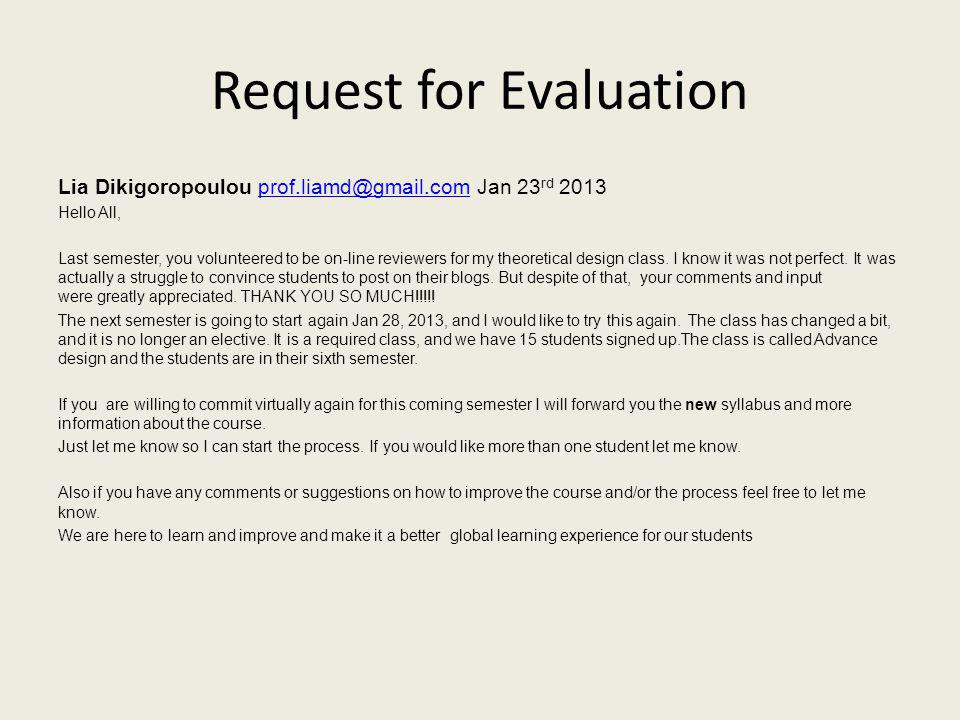 Request for Evaluation Lia Dikigoropoulou prof.liamd@gmail.com Jan 23 rd 2013prof.liamd@gmail.com Hello All, Last semester, you volunteered to be on-l