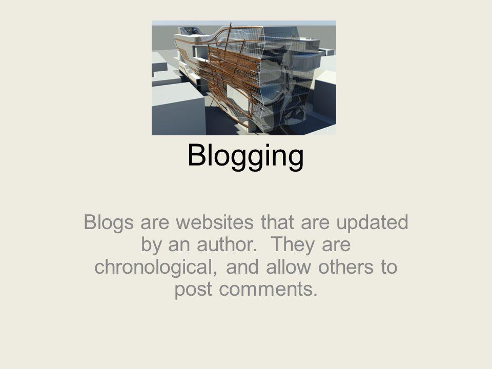 Blogging Blogs are websites that are updated by an author. They are chronological, and allow others to post comments.