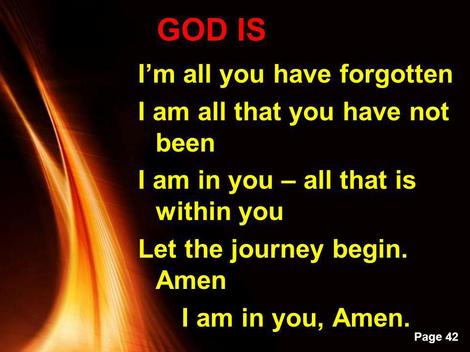 Powerpoint Templates Page 41 God Is I am the beginning in the end I am the faith in your believing I am the color of truth I am the dreamer of your dr