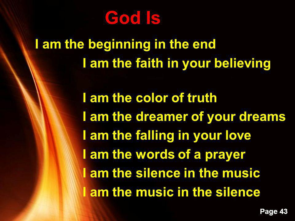 Powerpoint Templates Page 42 GOD IS Im all you have forgotten I am all that you have not been I am in you – all that is within you Let the journey beg