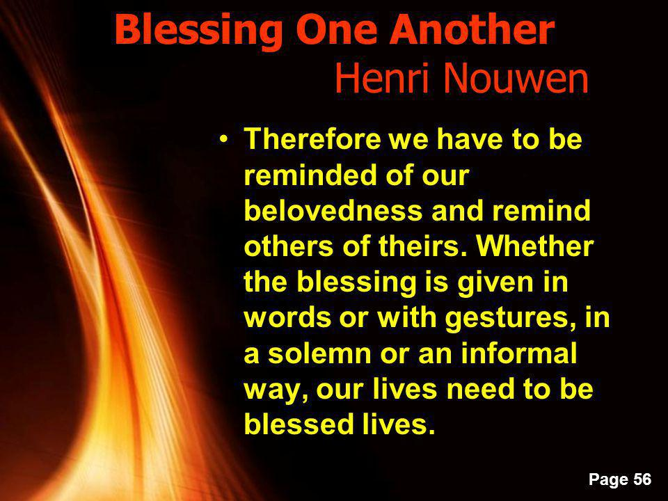 Powerpoint Templates Page 55 Blessing One Another Henri Nouwen In our society, so full of curses, we must fill each place we enter with our blessings.