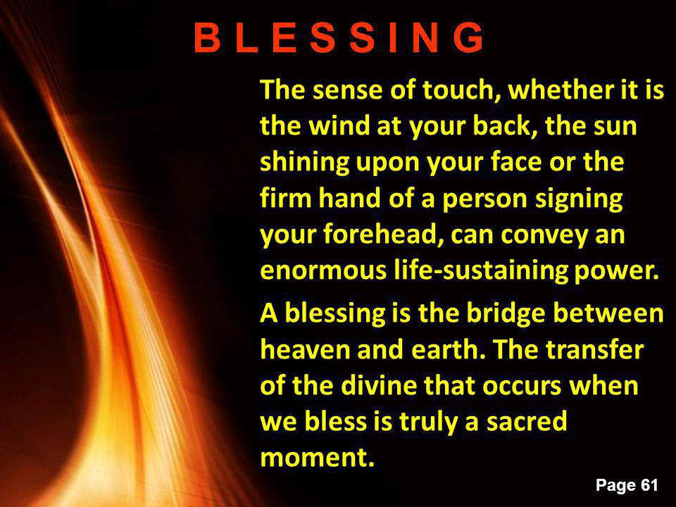 Powerpoint Templates Page 60 B L E S S I N G The second element in a blessing is the ritual of transfer of the blessing or the goodness.