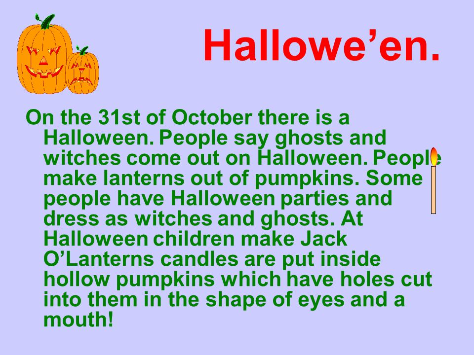 Halloween. On the 31st of October there is a Halloween.