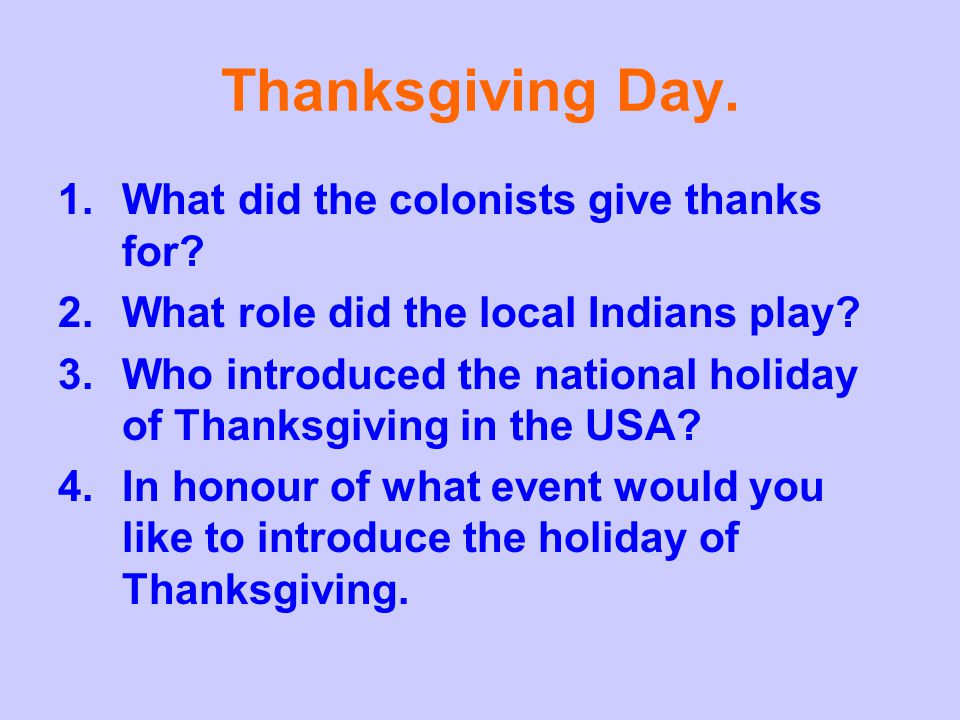 Thanksgiving Day.1.What did the colonists give thanks for.