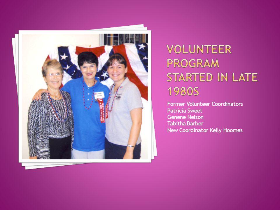 Former Volunteer Coordinators Patricia Sweet Genene Nelson Tabitha Barber New Coordinator Kelly Hoomes