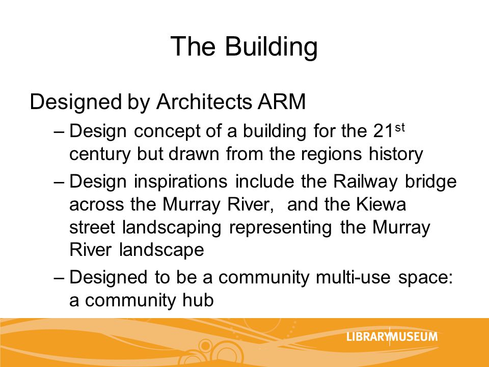 The Building Designed by Architects ARM –Design concept of a building for the 21 st century but drawn from the regions history –Design inspirations in
