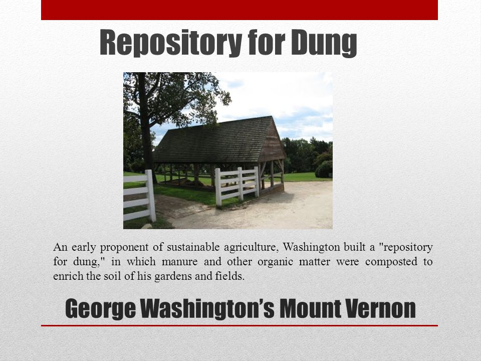 George Washingtons Mount Vernon An early proponent of sustainable agriculture, Washington built a