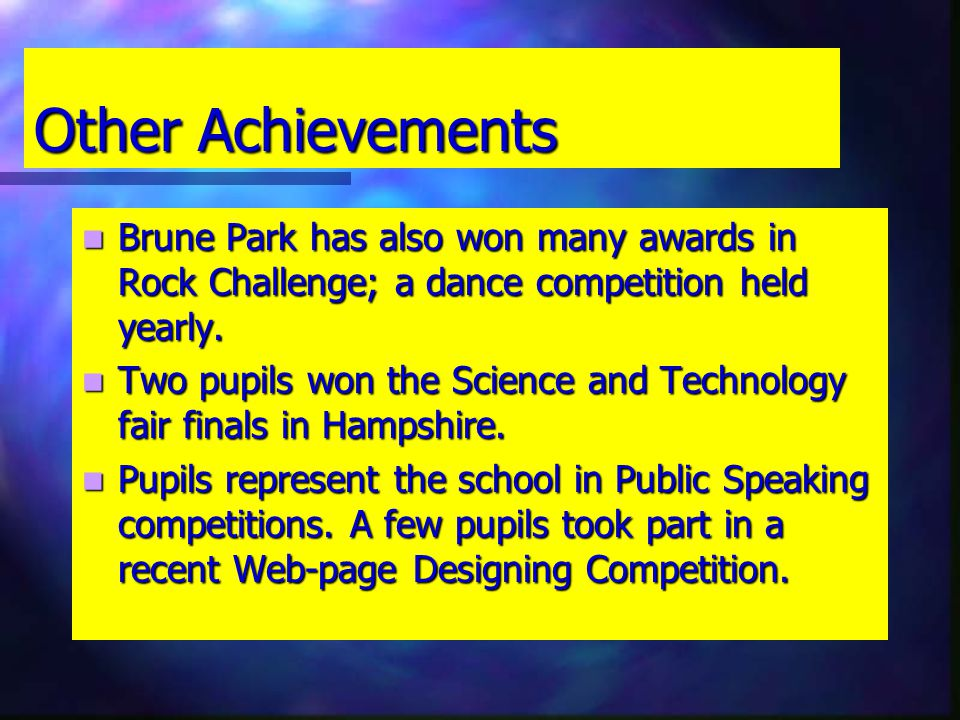 Other Achievements Brune Park has also won many awards in Rock Challenge; a dance competition held yearly.