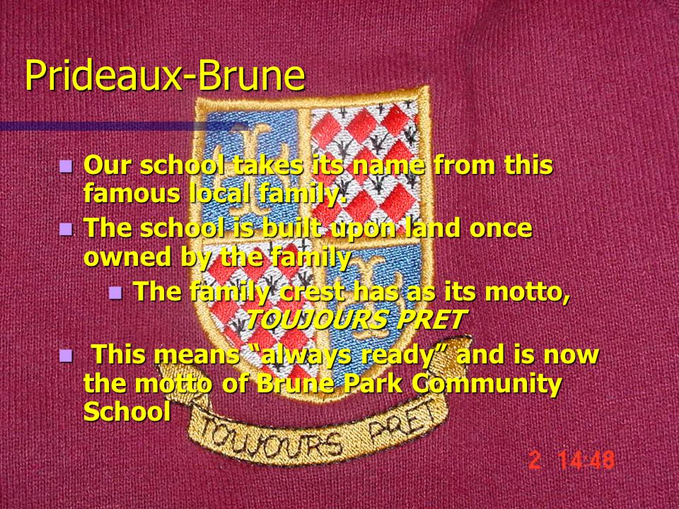 Prideaux-Brune Our school takes its name from this famous local family.