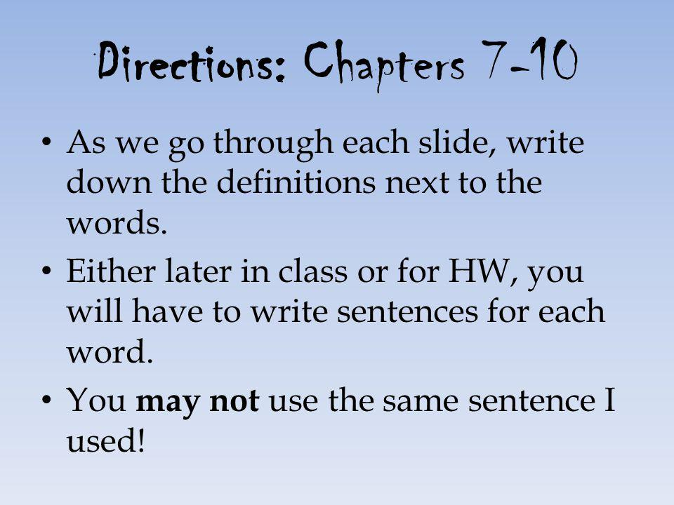 Directions: Chapters 7-10 As we go through each slide, write down the definitions next to the words. Either later in class or for HW, you will have to