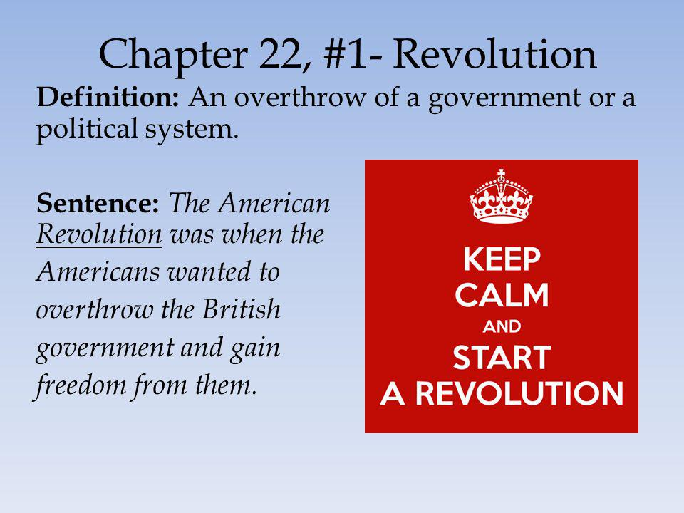 Chapter 22, #1- Revolution Definition: An overthrow of a government or a political system.