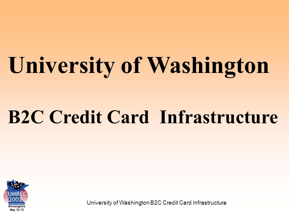 University of Washington B2C Credit Card Infrastructure Payment Process UW Web Credit Card Server Department Server Processing Vendor 1.