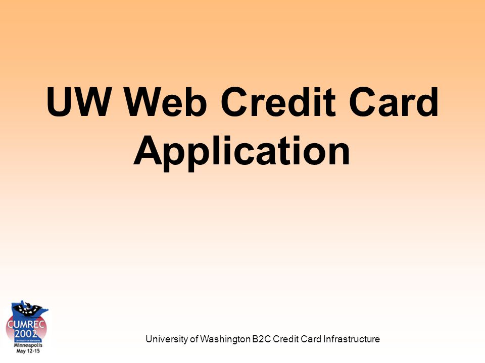 University of Washington B2C Credit Card Infrastructure Payment Process UW Web Credit Card Server Department Server Processing Vendor 12.