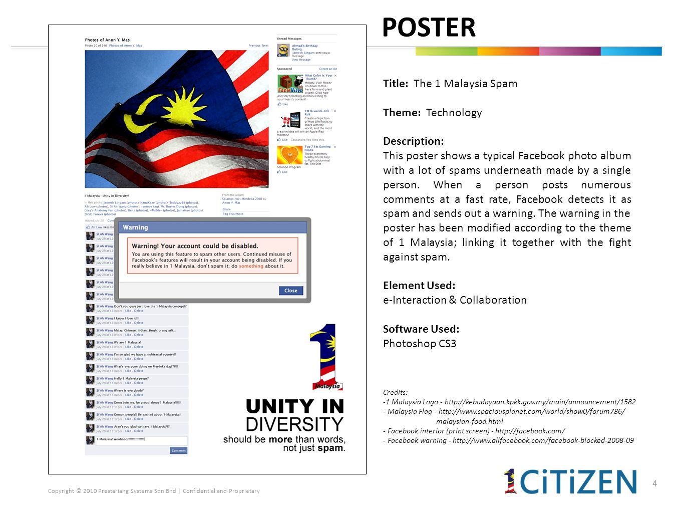 Copyright © 2010 Prestariang Systems Sdn Bhd | Confidential and Proprietary POSTER Title: The 1 Malaysia Spam Theme: Technology Description: This poster shows a typical Facebook photo album with a lot of spams underneath made by a single person.