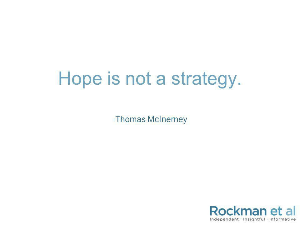 Hope is not a strategy. -Thomas McInerney