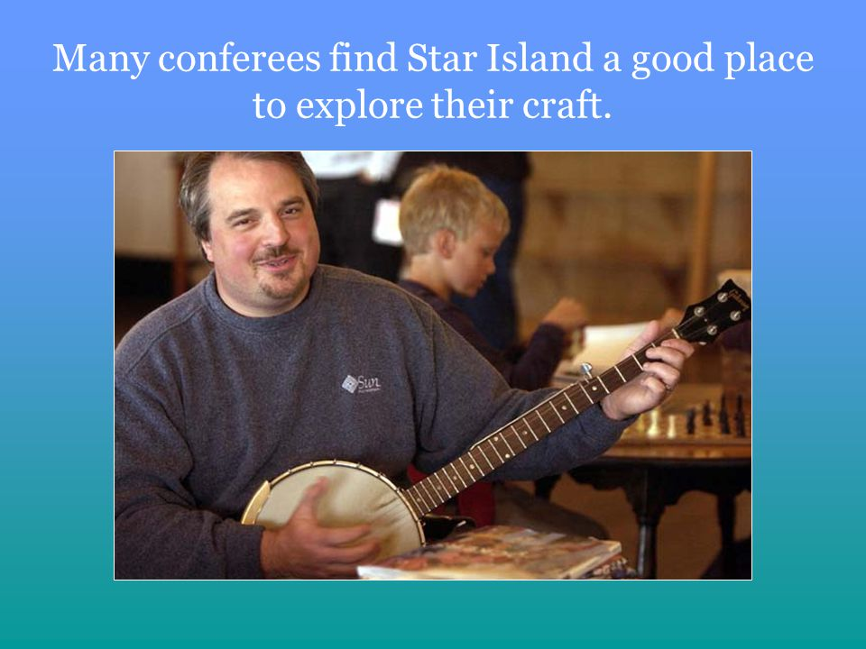 Many conferees find Star Island a good place to explore their craft.