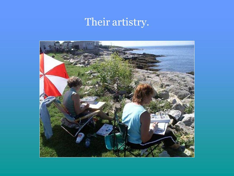 Their artistry.