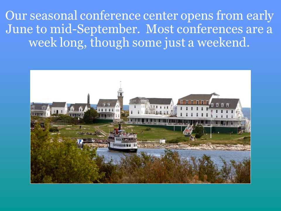 Our seasonal conference center opens from early June to mid-September.