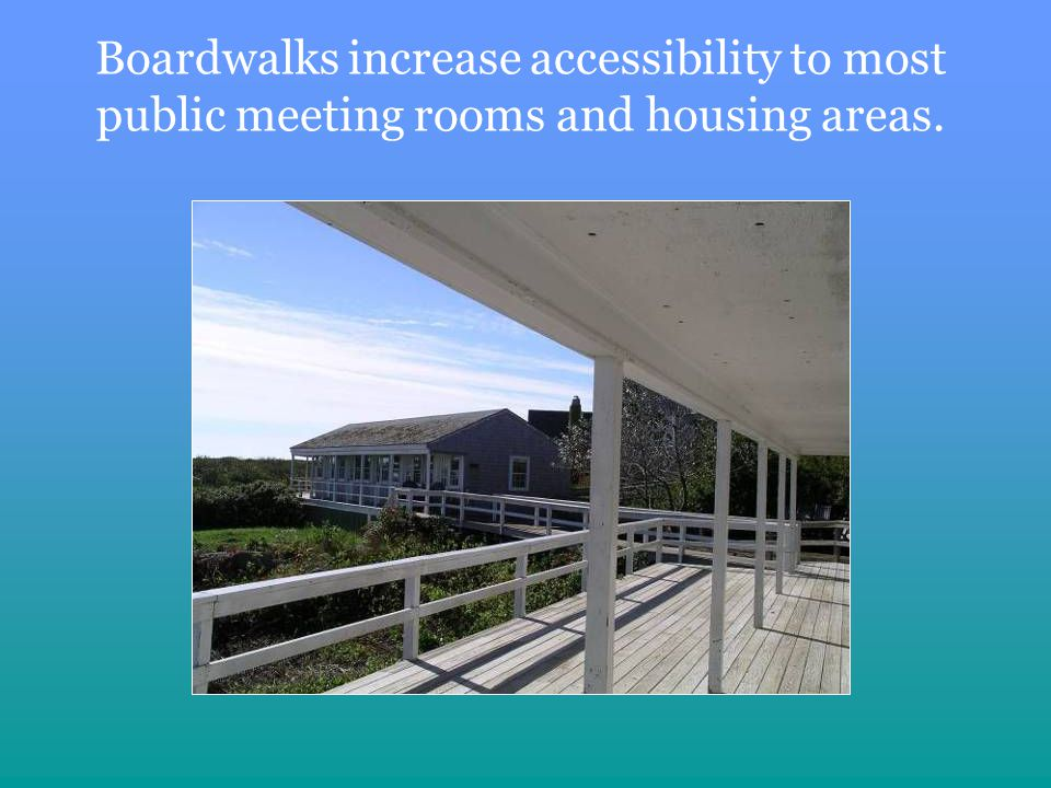 Boardwalks increase accessibility to most public meeting rooms and housing areas.