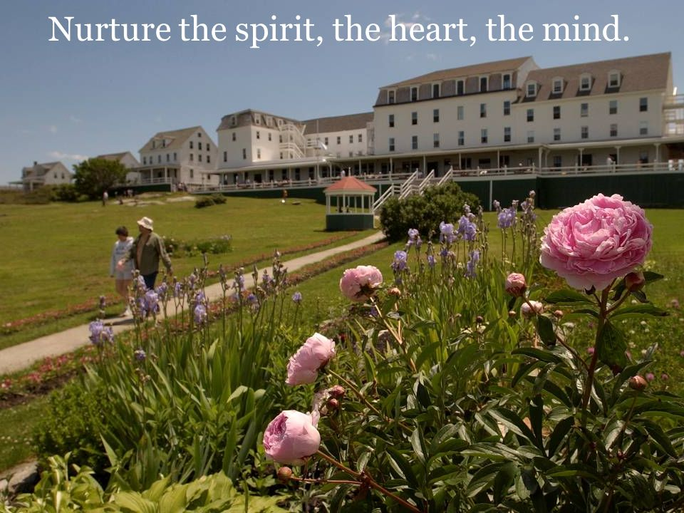 Nurture the spirit, the heart, the mind.