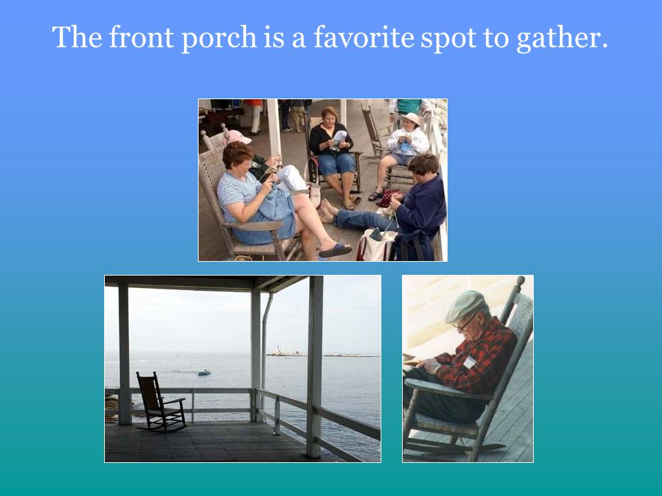 The front porch is a favorite spot to gather.