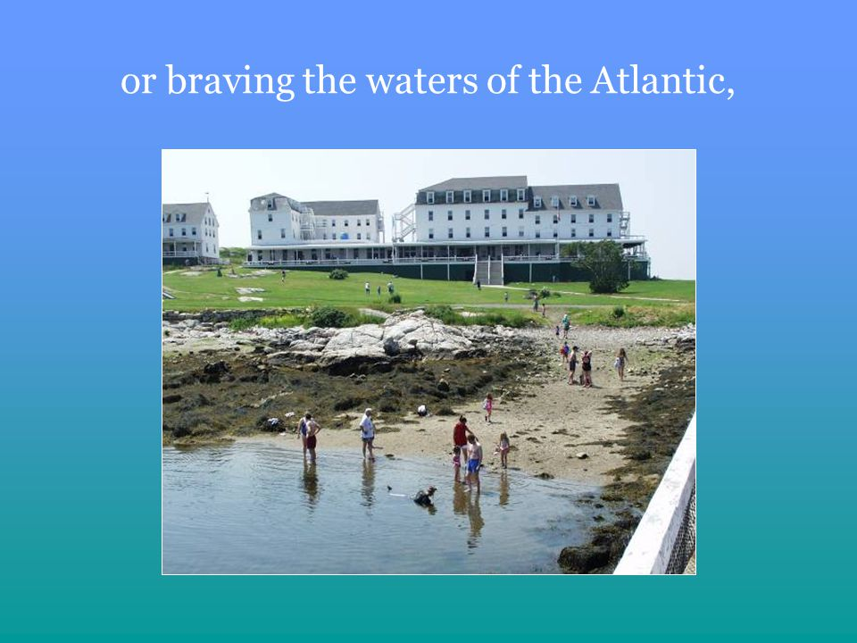or braving the waters of the Atlantic,