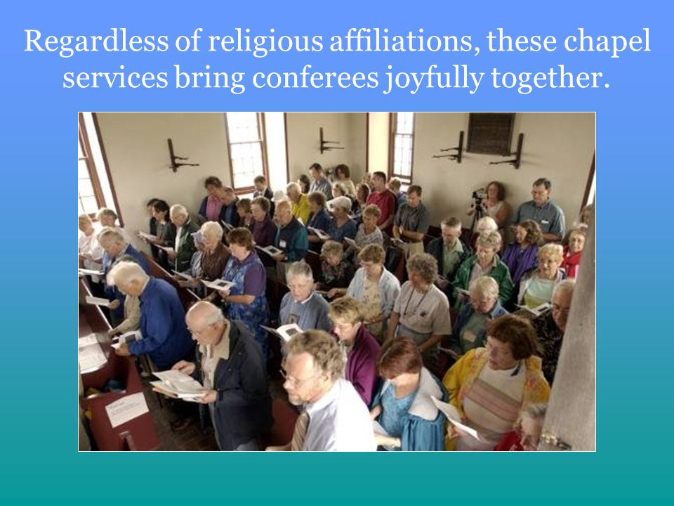 Regardless of religious affiliations, these chapel services bring conferees joyfully together.