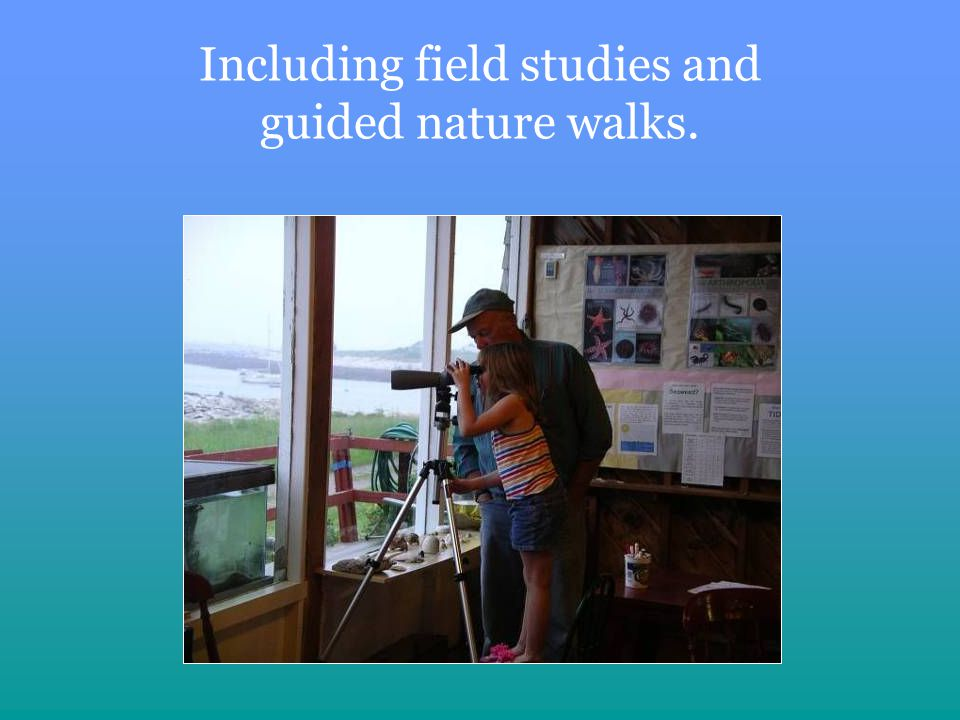 Including field studies and guided nature walks.