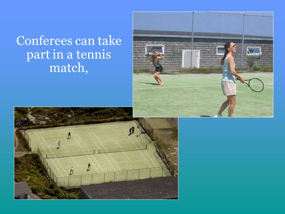 Conferees can take part in a tennis match,