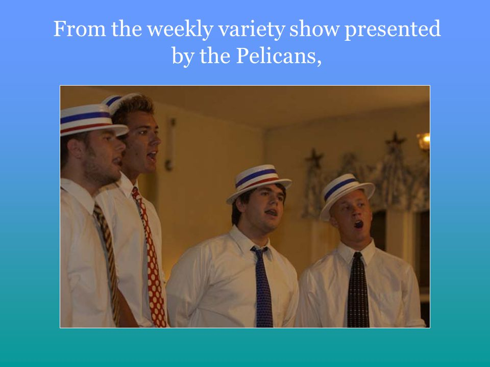From the weekly variety show presented by the Pelicans,