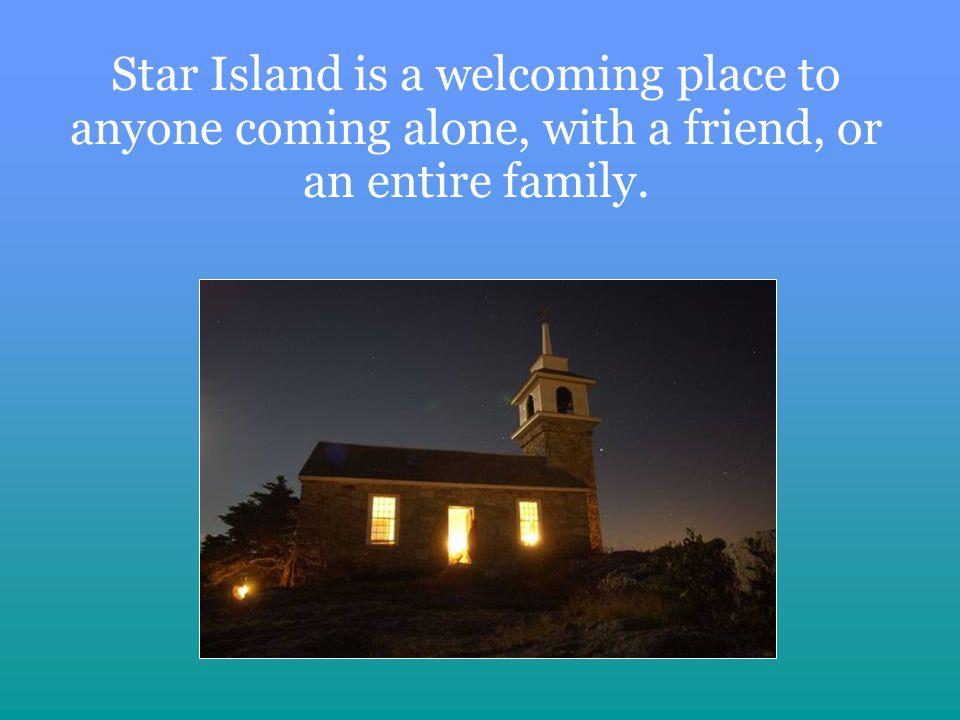 Star Island is a welcoming place to anyone coming alone, with a friend, or an entire family.
