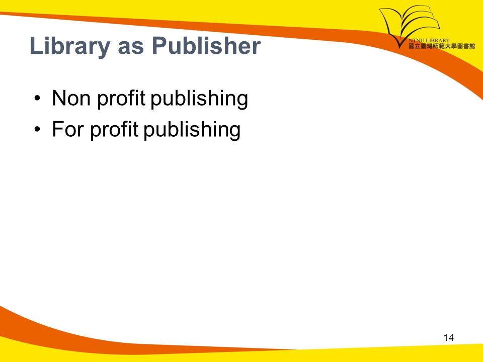 Library as Publisher Non profit publishing For profit publishing 14
