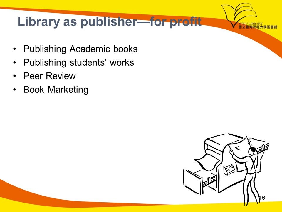 Library as publisherfor profit Publishing Academic books Publishing students works Peer Review Book Marketing 16