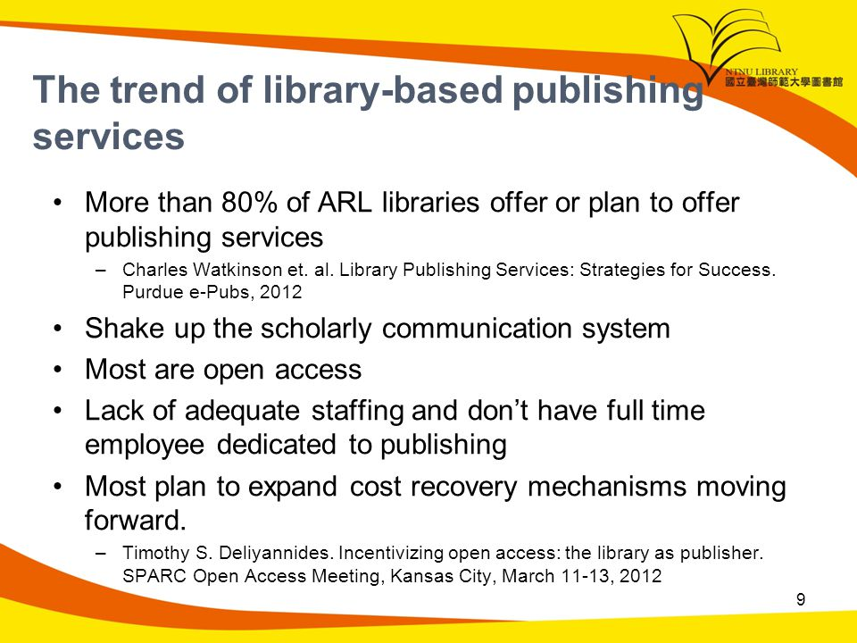 The trend of library-based publishing services More than 80% of ARL libraries offer or plan to offer publishing services –Charles Watkinson et.